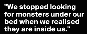We-stopped-looking-for-monsters-under-our-bed-whe